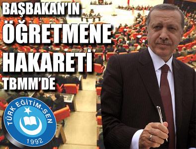 BAŞBAKAN'IN ÖĞRETMENE HAKARETİ TBMM'DE