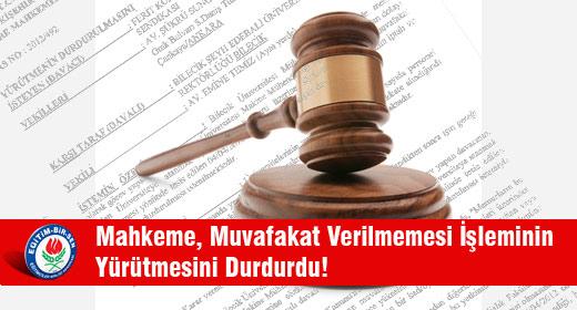 Mahkeme, Muvafakat Verilmemesi İşleminin Yürütmesini Durdurdu!