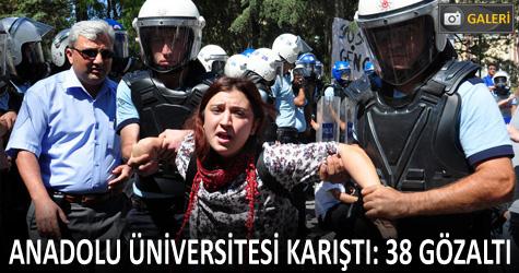 Anadolu üniversitesi karıştı: 38 gözaltı