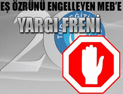 EŞ ÖZRÜNÜ ENGELLEYEN MEB'E YARGI FRENİ