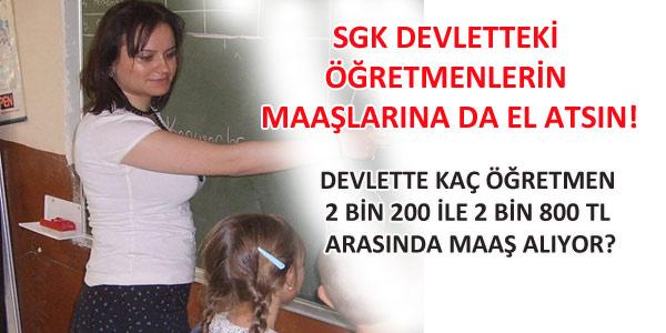 SGK Devletteki Öğretmenlerin Maaşlarına da El Atsın!