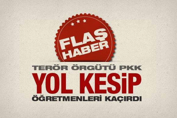 PKK öğretmenleri kaçırdı