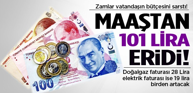 Vatandaşın maaşının 101 lirası gitti!
