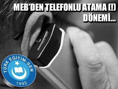MEB'DEN TELEFONLU ATAMA (!) DÖNEMİ...