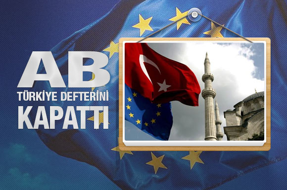 AB Türkiye defterini kapattı!