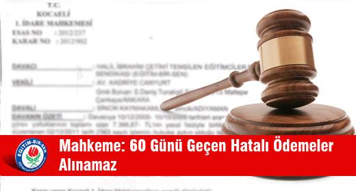 Mahkeme: 60 Günü Geçen Hatalı Ödemeler Alınamaz