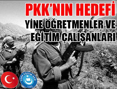PKK'NIN HEDEFİ YİNE ÖĞRETMENLER VE EĞİTİM ÇALIŞANLARI