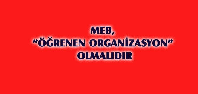 "MEB, ""ÖĞRENEN ORGANİZASYON"" OLMALIDIR"