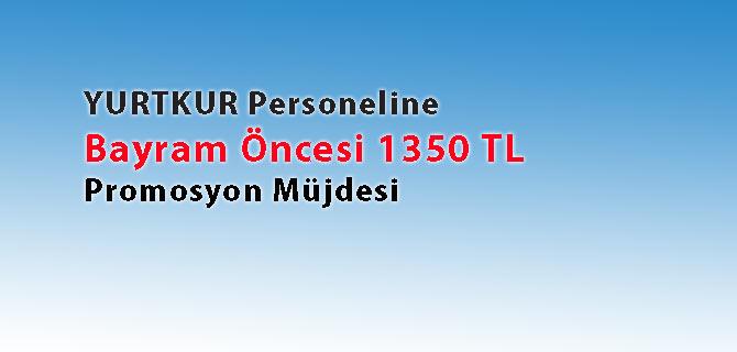 YURTKUR Personeline 1350 TL Promosyon Müjdesi