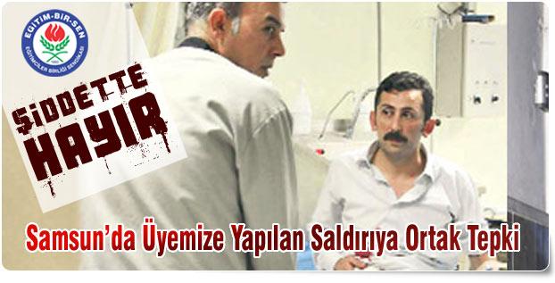 Samsun'da Üyemize Yapılan Saldırıya Ortak Tepki