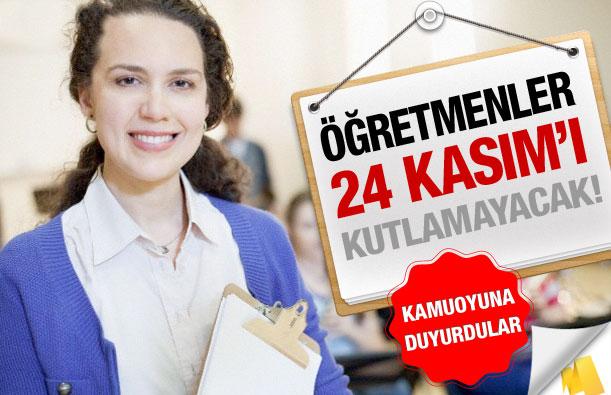 Öğretmenler 24 Kasım'ı kutlamayacak!