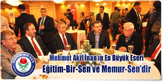 Mehmet Akif İnan'ın En Büyük Eseri Eğitim-Bir-Sen ve Memur-Sen'dir
