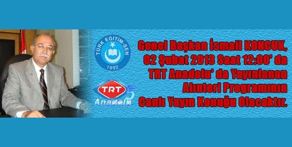 Genel Başkan İsmail Koncuk TRT Anadolu'da