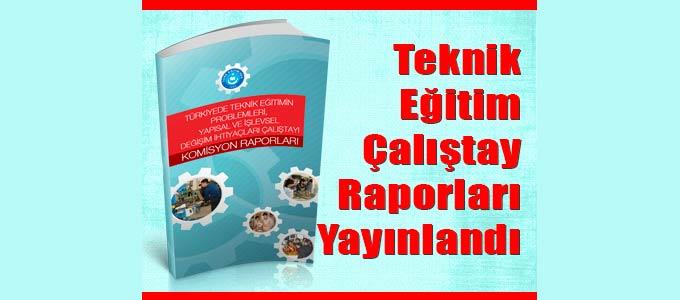 Teknik Eğitim Çalıştayı Raporları Yayınlandı