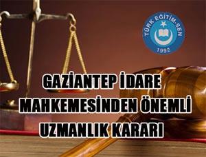 Gaziantep İdare Mahkemesi Uzman Öğretmenlik Kararı