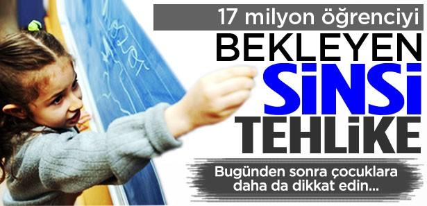 17 milyon öğrenciyi bekleyen sinsi tehlike!