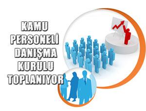 Kamu Personeli Danışma Kurulu toplanıyor