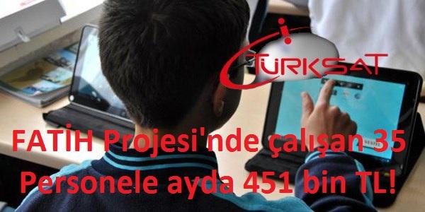 FATİH Projesi'nde çalışan 35 personele ayda 451 bin TL!