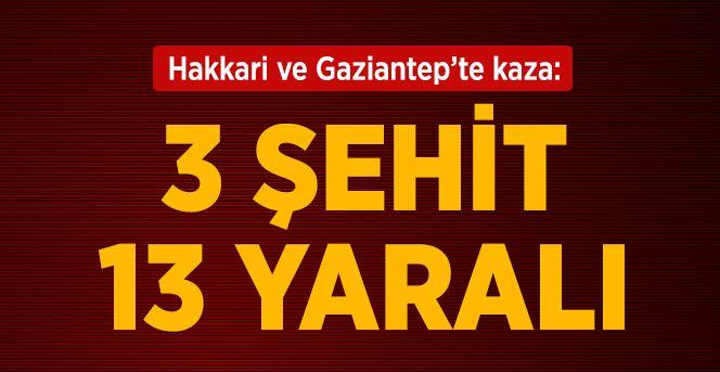 Hakkari ve Gaziantep'te Askeri Kaza: 3 Şehit, 13 Yaralı