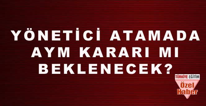 Yönetici Atama'da AYM Kararı Mı Beklenecek?
