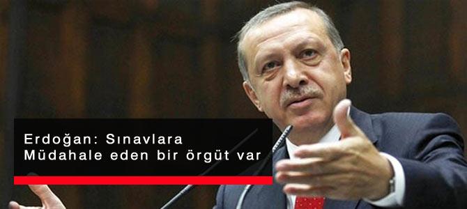 Erdoğan: Sınavlara müdahale eden bir örgüt var