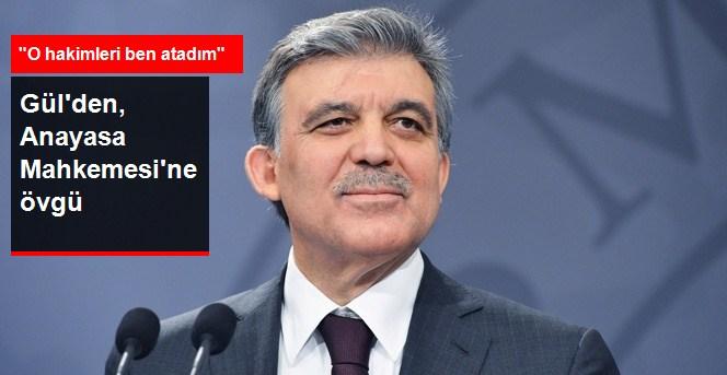 Cumhurbaşkanı Gül'den Anayasa Mahkemesine Övgü
