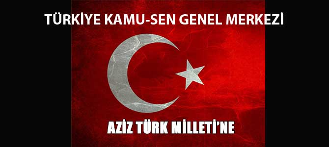 Türkiye Kamu-Sen'den Aziz Türk Milletine