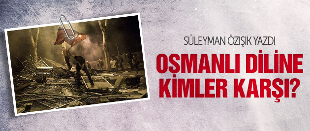Osmanlıcaya kimler neden karşı çıkıyor?