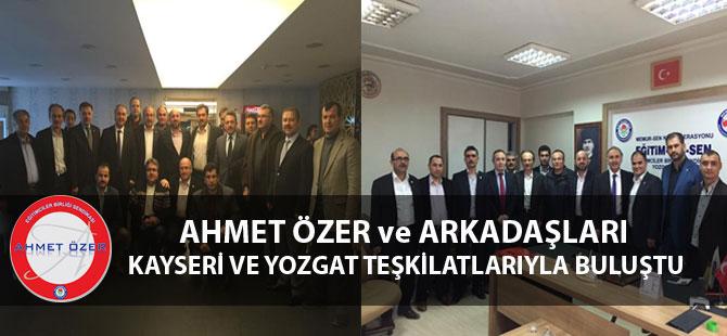 Ahmet Özer, Kayseri ve Yozgat Teşkilatlarıyla Buluştu