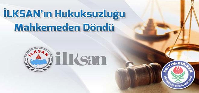 İLKSAN'ın Hukuksuzluğu Mahkemeden Döndü