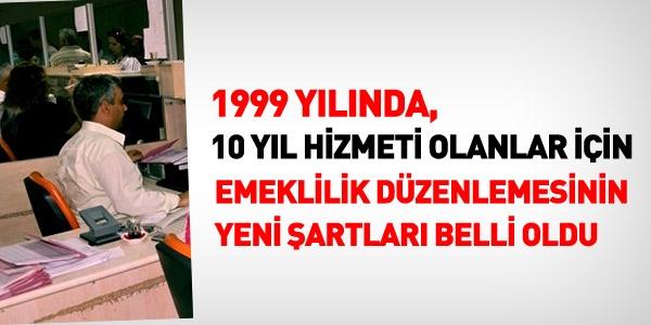 1999'da, 10 yıl hizmeti olanların emeklilik şartları