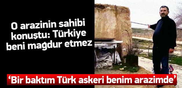 'Sabah bir baktım Türk askeri benim arazimde'