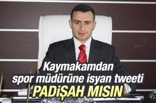"""Sayın Genel Müdür """"Padişah"""" mısın"""