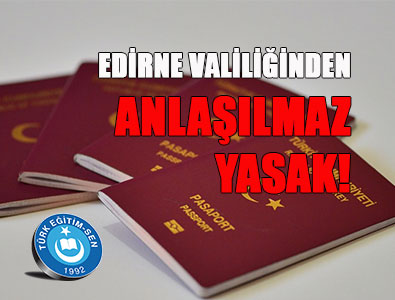 Edirne Valiliği'nden Anlaşılmaz Yasak!