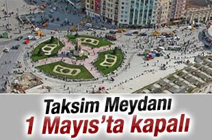 Taksim 1 Mayıs'ta kapalı