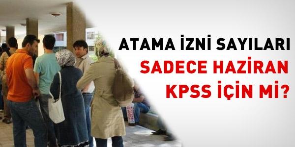 Atama izni sayıları sadece Haziran KPSS için mi?