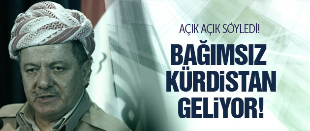 Barzani açık açık söyledi! Bağımsız Kürdistan geliyor
