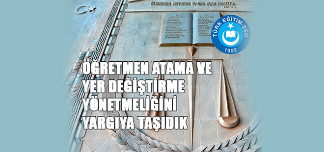 Öğretmen Atama ve Yer Değiştirme Yönetmeliği Yargıya Taşındı
