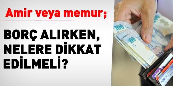 Amir veya memur, borç alırken nelere dikkat etmeli?