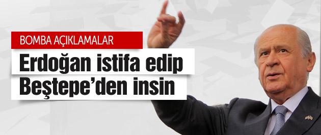 Devlet Bahçeli : Erdoğan istifa etsin ve...