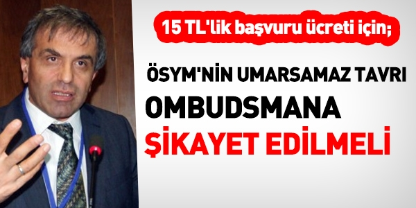 Adaylar, ÖSYM'yi Ombudsmana şikayet etmeli