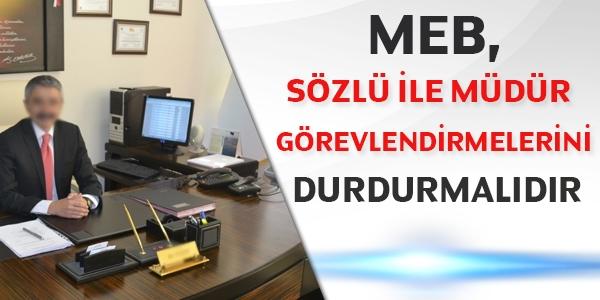 MEB sözlü ile müdür görevlendirmelerini durdurmalıdır