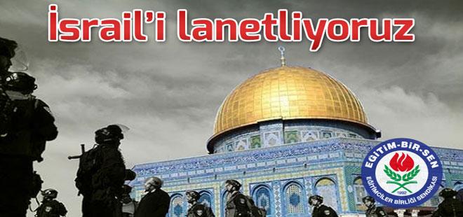 Eğitim-Bir-Sen: İsrail'i lanetliyoruz