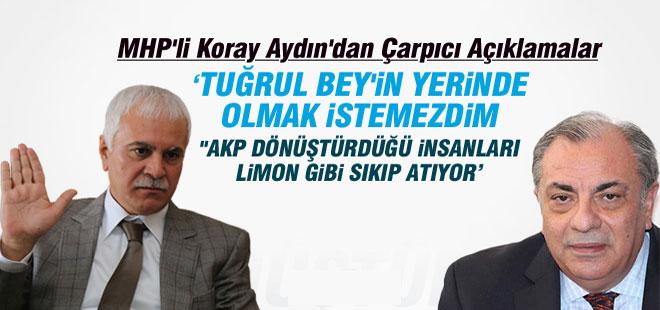 """MHP'li Koray Aydın: """"Ben Tuğrul Bey'in Yerinde Olmak İstemezdim"""""""