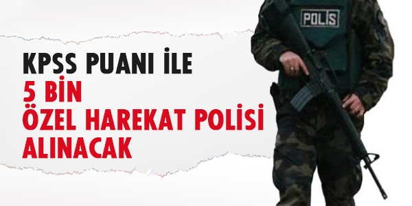 KPSS puanı ile 5 bin özel harekat polisi alınacak