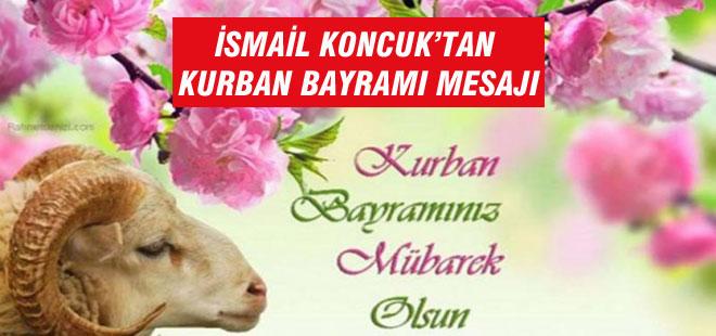 İsmail Koncuk'tan Kurban Bayramı Mesajı