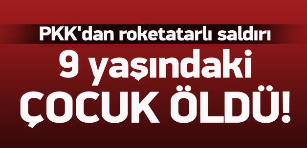 PKK'dan roketli saldırı: 9 yaşındaki çocuk öldü