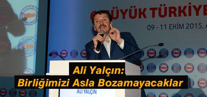 Ali Yalçın: Birliğimizi Asla Bozamayacaklar