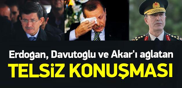 Erdoğan, Davutoğlu ve Akar'ı ağlatan konuşma