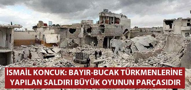 Koncuk, Bayır-Bucak Türkmenlerine yapılan saldırıları kınadı